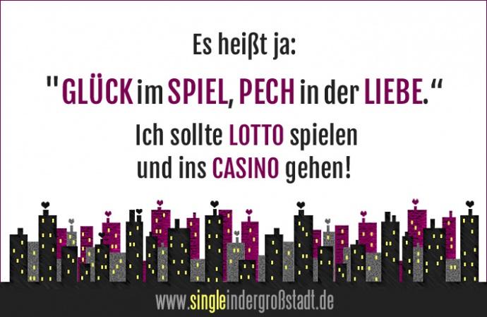 Spruch: Glück im Spiel, Pech in der Liebe.   Single in der Großstadt