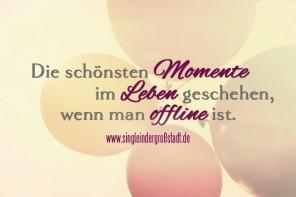 Spruch: Die schönsten Momente geschehen offline!