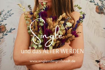 Single & das Älter werden