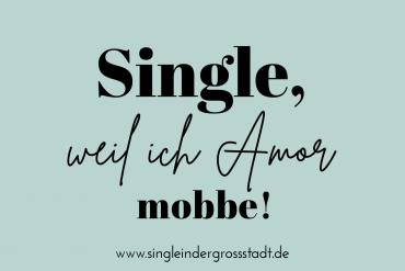 Single, weil ich Amor mobbe